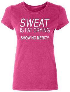 Sweat Is Fat Craying Show No Mercy Women's T-shirt