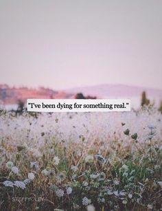 Dying for something real. Not anymore. I'm done looking for a partner. Hunts over! I got me!