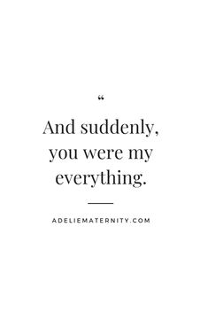 And you suddenly you were my everything | Quote | Maternity | Clothing | #adeliematernity