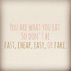 vc é o que vc come. então não seja * rápido * barato *fácil *falso.