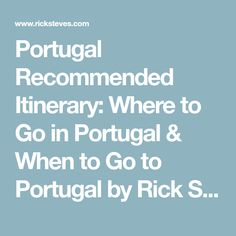 Portugal Recommended Itinerary: Where to Go in Portugal & When to Go to Portugal by Rick Steves