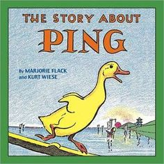 The Story About Ping by Marjorie Flack and Kurt Wiese - omg, i had this book and loved it. loved the chinese men in the story. At what? 4? 5? 6? I thought it so magical and exotic.