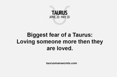 Biggest fear of a Taurus: Loving someone more then they are loved #TaurusManSecrets #Taurus #Zodiac