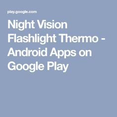 Night Vision Flashlight Thermo - Android Apps on Google Play