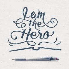 I am the hero. Hand lettering quotes.