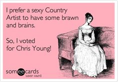 I prefer a sexy Country Artist to have some brawn and brains. So, I voted for Chris Young!