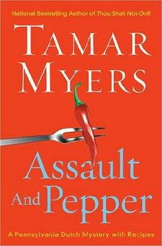 Assault and Pepper      (Pennsylvania Dutch Mysteries with Recipes, book 13)    by    Tamar Myers