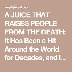 A JUICE THAT RAISES PEOPLE FROM THE DEATH: It Has Been a Hit Around the World for Decades, and It Only Takes Two Minutes to Make It! - Everyday Happy Magazine