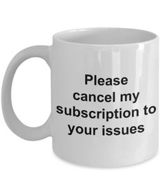 Snarky Coffee Mug - Please Cancel My Subscription to Your Issues Ceramic Coffee Cup Gift - Mugs & Cups - Coffee Mug Quotes, Coffee Facts, Funny Coffee Mugs, Coffee Humor, Funny Mugs, Awesome Coffee Mugs, Ceramic Coffee Cups, Ceramic Mugs, Gourmet