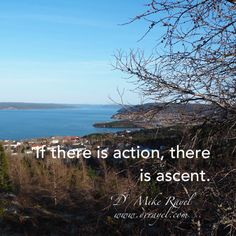 If there is action, there is ascent. #inspirational #motivational