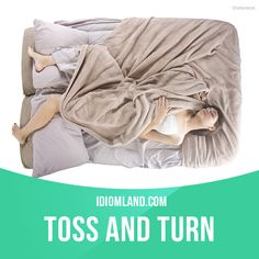 """""""Toss and turn"""" means """"to sleep badly"""". Example: If I drink coffee before bed, I…"""