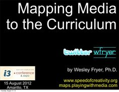 mapping-media-to-the-curriculum-aug-2012 by Wesley Fryer via Slideshare