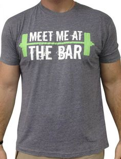 "Meet Me At The Bar! Great Logo Tee for those ""after the Gym encounters""!!!"
