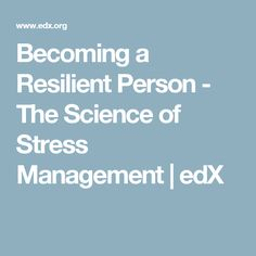 Becoming a Resilient Person - The Science of Stress Management | edX