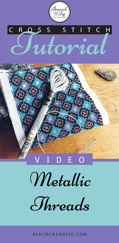 Cross stitch tutorial showing some tips and tricks about how to use metallic threads
