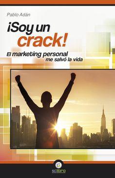 ¡SOY UN CRACK! EL MARKETING PERSONAL ME SALVÓ LA VIDA