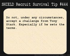 S.H.I.E.L.D. Recruit Survival Tip #444:Do not, under any circumstances, accept a challenge from Tony Stark. Especially if he sets the terms.  [Submitted by allistarmoody]
