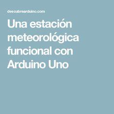 Una estación meteorológica funcional con Arduino Uno