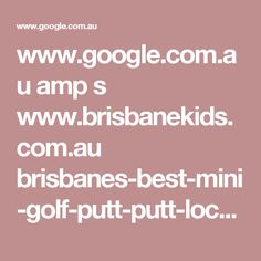 www.google.com.au amp s www.brisbanekids.com.au brisbanes-best-mini-golf-putt-putt-locations-kids amp
