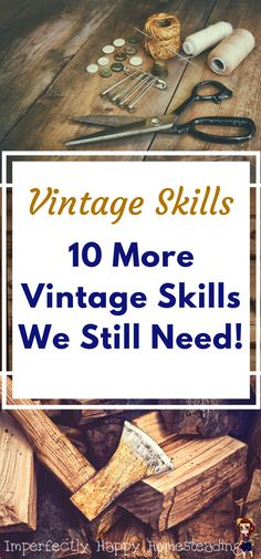 Vintage Skills - 10 More Vintage Skills We Still Need for Homesteading, Prepping and More.