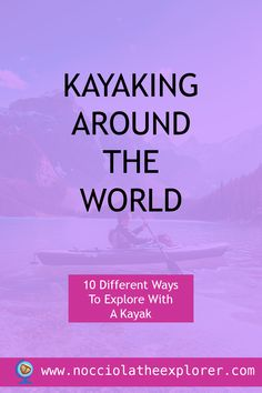 Kayaking Around The World – 10 Different Ways To Explore With A Kayak Healthy Mind And Body, Motivate Yourself, Kayaking, Flexibility, Perspective, Have Fun, Around The Worlds, Outdoors, Community