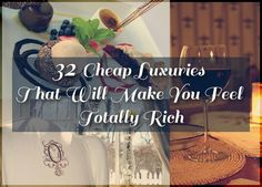32 Cheap Luxuries That Will Make You Feel Totally Rich