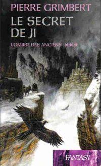 Le Secret de Ji, L'ombre des anciens (tome 3) de Pierre Grimbert