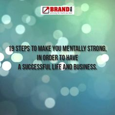 19 steps to make you mentally strong, in order to have a successful life and business | Brand You