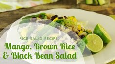 Rice Salad Recipe: Mango, Brown Rice and Black Bean Salad with Lime and Cilantro Easy Family Dinners, Family Meals, Easy Dinners, Family Recipes, Eating Raw, Eating Healthy, Clean Eating, Rice Salad Recipes, Healthy Rice