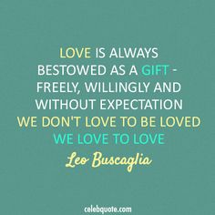 Leo Buscaglia Quote (About love gift expectation be loved)