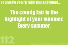 You know your from Indiana Reason #112..5 am to Midnight every night for a week all growing up.