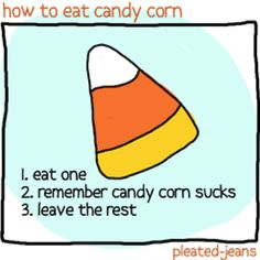 How to eat candy corn.....so true!