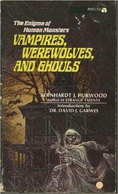 Vampires, Werewolves, And Ghouls ** by Bernhardt J. Hurwood