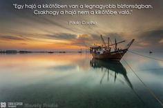 Paulo Coelho idézete a biztonságról. A kép forrása: Mosoly Stúdió # Facebook Fishing Boats, Golden Gate Bridge, Sunset, Landscape, Quotes, Travel, Life, Painting, Destinations