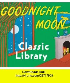 Goodnight Moon Classic Library Contains Goodnight Moon, The Runaway Bunny, and My World (9780061998232) Margaret Wise Brown, Clement Hurd , ISBN-10: 0061998230  , ISBN-13: 978-0061998232 ,  , tutorials , pdf , ebook , torrent , downloads , rapidshare , filesonic , hotfile , megaupload , fileserve