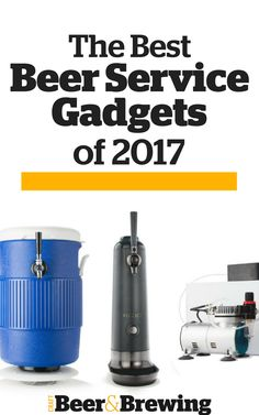 Gear Test: The Best Beer Service Gadgets of 2017