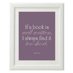 """If a book is well written, I always find it too short."" - Jane Austen"