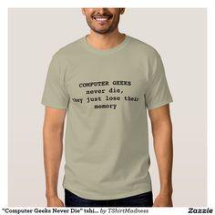 """""""Computer Geeks Never Die"""" tshirt"""