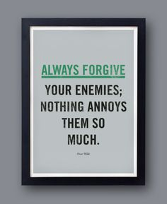 "Oscar Wilde - Quote poster - ""Always forgive your enemies, nothing annoys them so much"" - original bestplayever print - typography.I don't hold grudges:) Words Of Wisdom Quotes, Book Quotes, Quotes To Live By, Me Quotes, Motivational Quotes, Inspirational Quotes, Amazing Quotes, Great Quotes, Oscar Wilde Quotes"