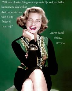 """""""All kinds of weird things can happen in life and you better learn how to deal with it. And the way to deal with it is to laugh at yourself."""" Lauren Bacall #classydame #laurenbacall #quotes #oldhollywood"""