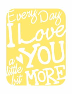 Items similar to Typography Art Print - Every Day I Love You a Little Bit More - a music inspired teal blue valentine on Etsy All You Need Is Love, Love Of My Life, Just For You, My Love, Marriage Anniversary, Love Songs Lyrics, Love Notes, Mellow Yellow, Inspire Me