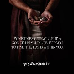 Sometimes God will put a Goliath in your life for you to find the David within you.