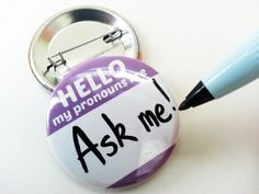 """Button - Blank, Write-on, Dry Erase, """"Hello My Pronouns Are"""" for LGBT, Queer, & Transgender Folk!"""