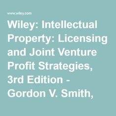Wiley: Intellectual Property: Licensing and Joint Venture Profit Strategies, 3rd Edition - Gordon V. Smith, Russell L. Parr