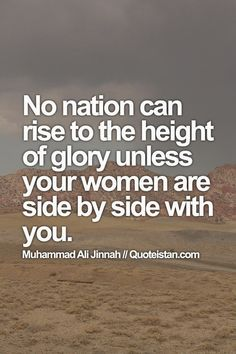 No nation can rise to the height of glory unless your women are side by side with you. #inspirational #quote