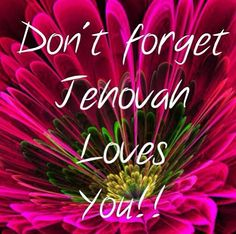 Jehovah loves you !!! ❤
