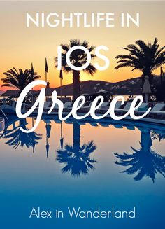 Some of the best bars and nightlife on the Greek island of Ios...Ah, the infamous Greece party scene!   Alex in Wanderland