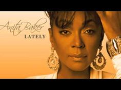 Anita Baker - Lately (I love how she did a cover of one of my favorite Tyrese's songs)
