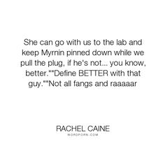 "Rachel Caine - ""She can go with us to the lab and keep Myrnin pinned down while we pull the plug,..."". humor, funny, vampire, vampires, morganville-vampires, teacher, claire-danvers, shane-collins, myrnin, ghost-town, michael-glass, rachel-caine"