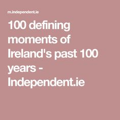 100 defining moments of Ireland's past 100 years - Independent. Irish Free State, Croke Park, The Ira, Irish News, The Late Late Show, British Army, The Republic, Greed, Oppression